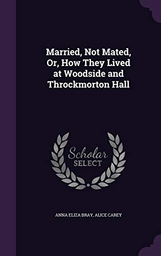Married, Not Mated, Or, How They Lived at Woodside and Throckmorton Hall