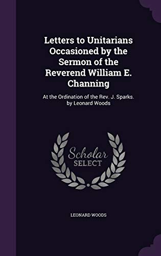 Letters to Unitarians Occasioned by the Sermon of the Reverend William E. Channing