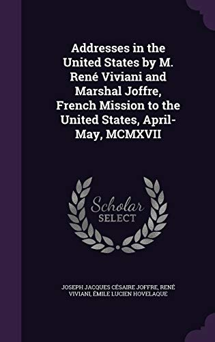 Addresses in the United States by M. Rene Viviani and Marshal Joffre, French Mission to the United States, April-May, MCMXVII
