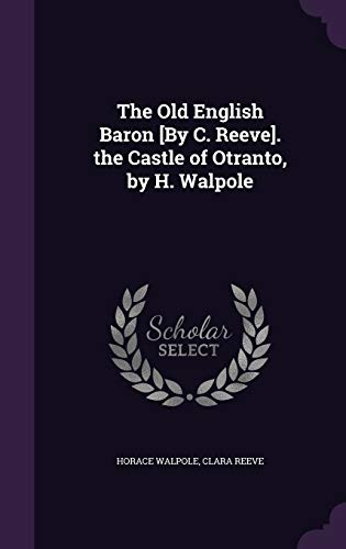 The Old English Baron [By C. Reeve]. the Castle of Otranto, by H. Walpole
