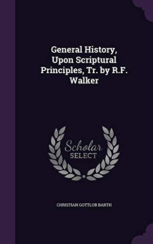 General History, Upon Scriptural Principles, Tr. by R.F. Walker