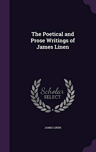 The Poetical and Prose Writings of James Linen