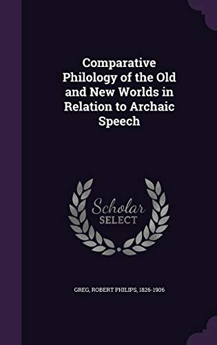Comparative Philology of the Old and New Worlds in Relation to Archaic Speech