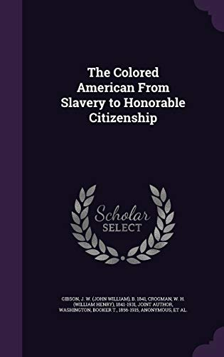 The Colored American from Slavery to Honorable Citizenship