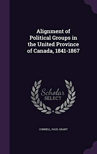 Alignment of Political Groups in the United Province of Canada, 1841-1867