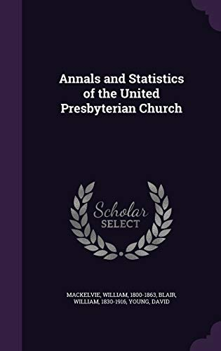 Annals and Statistics of the United Presbyterian Church
