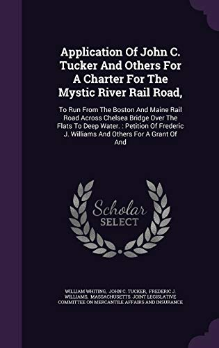 Application of John C. Tucker and Others for a Charter for the Mystic River Rail Road,