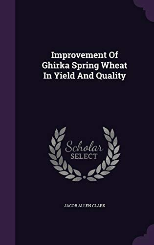 Improvement of Ghirka Spring Wheat in Yield and Quality