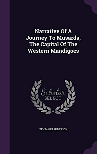 Narrative of a Journey to Musarda, the Capital of the Western Mandigoes