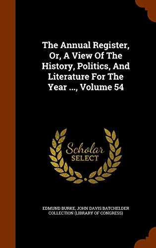 The Annual Register, Or, a View of the History, Politics, and Literature for the Year ..., Volume 54