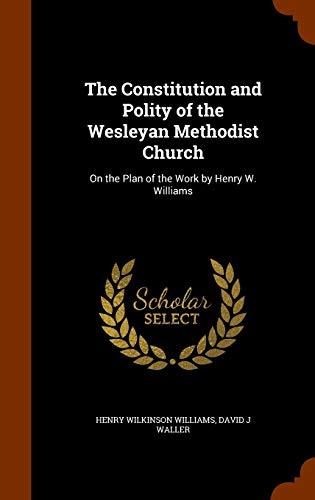 The Constitution and Polity of the Wesleyan Methodist Church