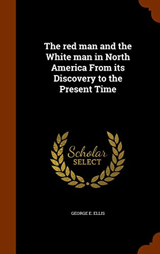 The Red Man and the White Man in North America from Its Discovery to the Present Time