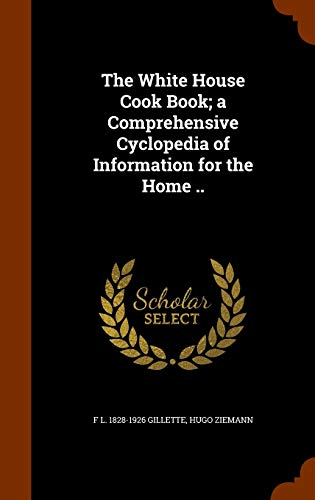 The White House Cook Book; A Comprehensive Cyclopedia of Information for the Home ..