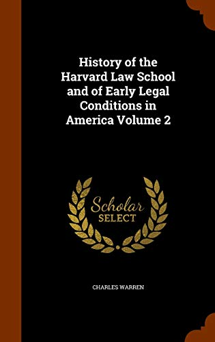History of the Harvard Law School and of Early Legal Conditions in America Volume 2