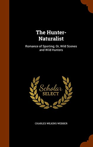 The Hunter-Naturalist; Romance of Sporting; Or, Wild Scenes and Wild Hunters
