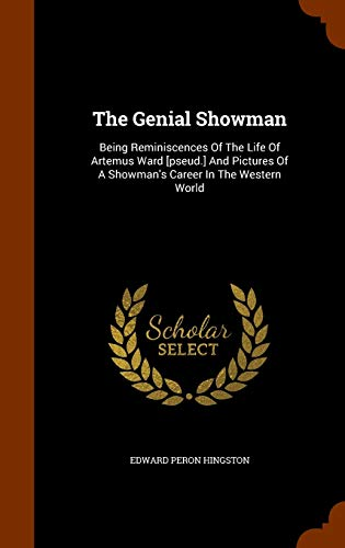 The Genial Showman. Being Reminiscences of the Life of Artemus Ward [Pseud.] and Pictures of a Showman's Career in the Western World