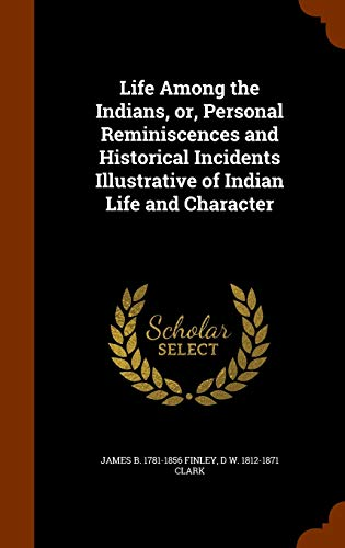 Life Among the Indians, Or, Personal Reminiscences and Historical Incidents Illustrative of Indian Life and Character