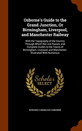 Osborne's Guide to the Grand Junction, or Birmingham, Liverpool, and Manchester Railway
