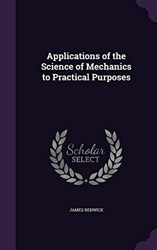 Applications of the Science of Mechanics to Practical Purposes