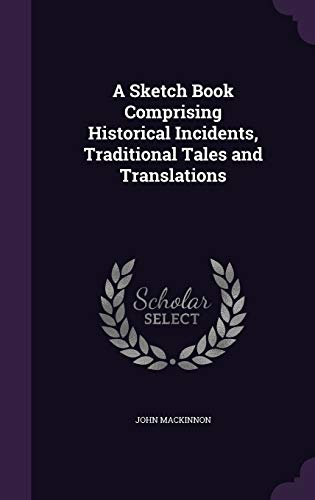 A Sketch Book Comprising Historical Incidents, Traditional Tales and Translations
