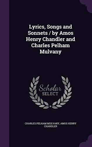 Lyrics, Songs and Sonnets / By Amos Henry Chandler and Charles Pelham Mulvany