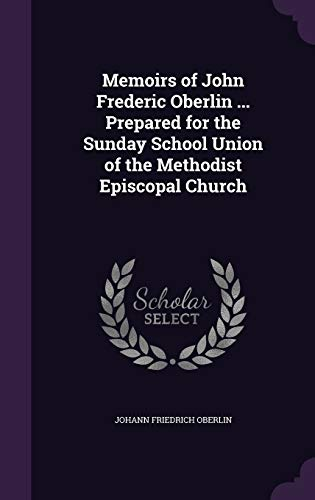 Memoirs of John Frederic Oberlin ... Prepared for the Sunday School Union of the Methodist Episcopal Church