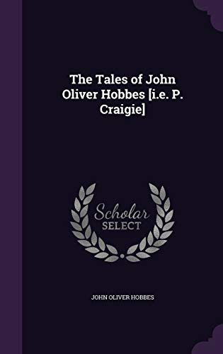 The Tales of John Oliver Hobbes [I.E. P. Craigie]