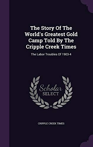 The Story of the World's Greatest Gold Camp Told by the Cripple Creek Times
