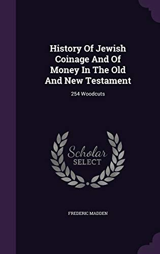 History of Jewish Coinage and of Money in the Old and New Testament