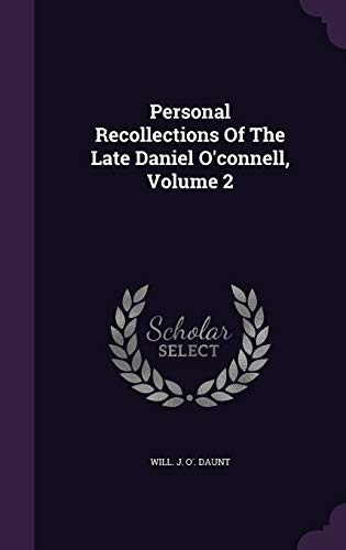 Personal Recollections of the Late Daniel O'Connell, Volume 2
