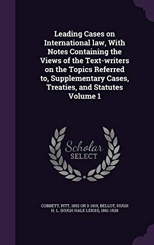 Leading Cases on International Law, with Notes Containing the Views of the Text-Writers on the Topics Referred To, Supplementary Cases, Treaties, and Statutes Volume 1