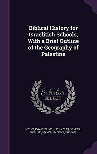 Biblical History for Israelitish Schools, with a Brief Outline of the Geography of Palestine