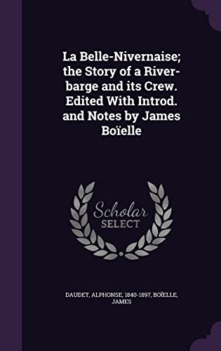 La Belle-Nivernaise; The Story of a River-Barge and Its Crew. Edited with Introd. and Notes by James Boielle