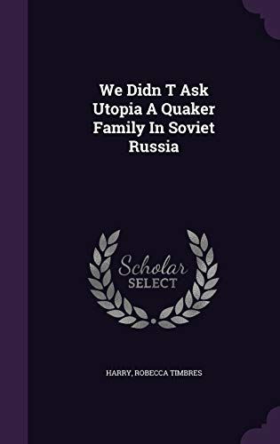 We Didn T Ask Utopia a Quaker Family in Soviet Russia
