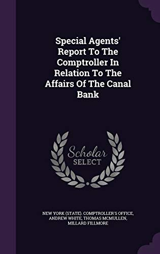Special Agents' Report to the Comptroller in Relation to the Affairs of the Canal Bank