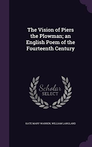 The Vision of Piers the Plowman; An English Poem of the Fourteenth Century