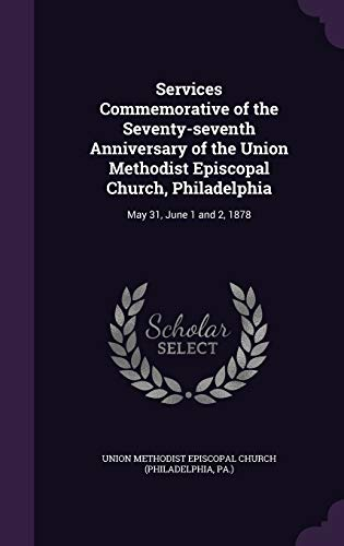 Services Commemorative of the Seventy-Seventh Anniversary of the Union Methodist Episcopal Church, Philadelphia