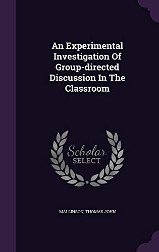 An Experimental Investigation of Group-Directed Discussion in the Classroom