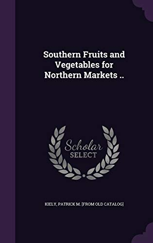 Southern Fruits and Vegetables for Northern Markets ..