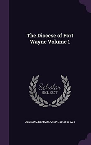 The Diocese of Fort Wayne Volume 1