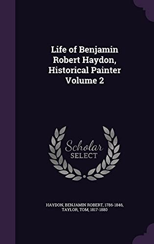 Life of Benjamin Robert Haydon, Historical Painter Volume 2