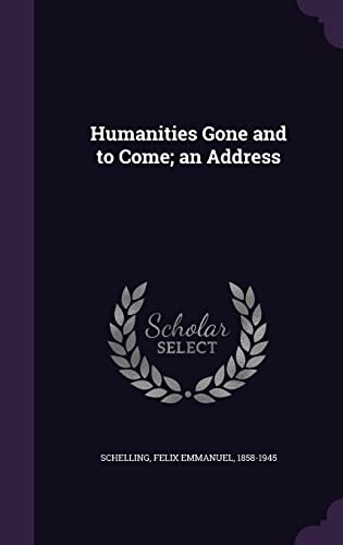 Humanities Gone and to Come; An Address