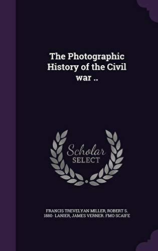 The Photographic History of the Civil War ..