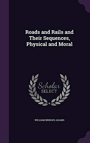 Roads and Rails and Their Sequences, Physical and Moral