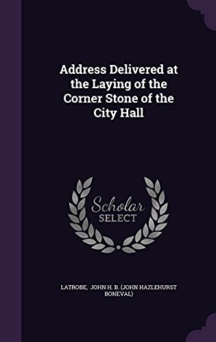 Address Delivered at the Laying of the Corner Stone of the City Hall