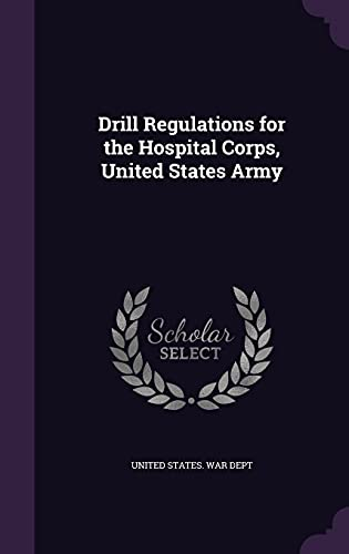 Drill Regulations for the Hospital Corps, United States Army