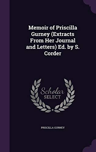 Memoir of Priscilla Gurney (Extracts from Her Journal and Letters) Ed. by S. Corder