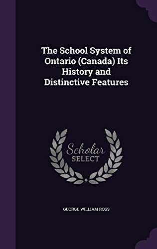 The School System of Ontario (Canada) Its History and Distinctive Features