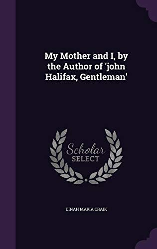 My Mother and I, by the Author of 'John Halifax, Gentleman'
