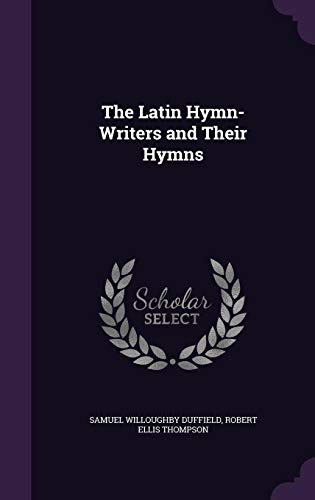 The Latin Hymn-Writers and Their Hymns